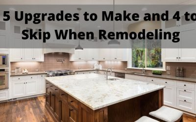 5 Upgrades to Make and 4 to Skip When Remodeling