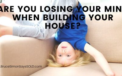 Are You Losing Your Mind When Building a House?