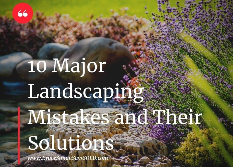 10 Major Landscaping Mistakes and Their Solutions